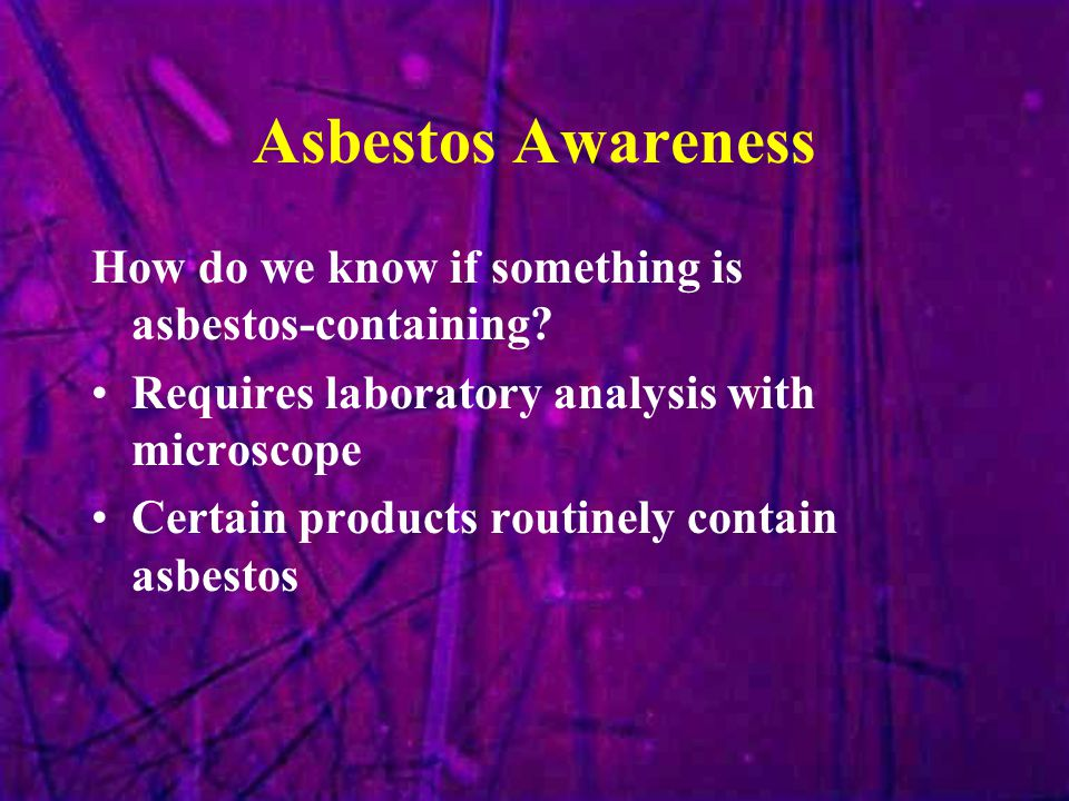 Asbestos Awareness How do we know if something is asbestos-containing