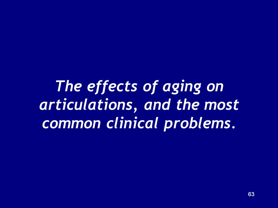 The effects of aging on articulations, and the most common clinical problems.