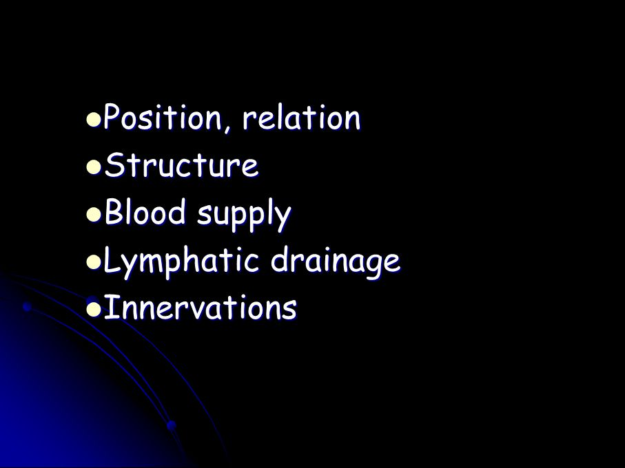 Position, relation Structure Blood supply Lymphatic drainage Innervations
