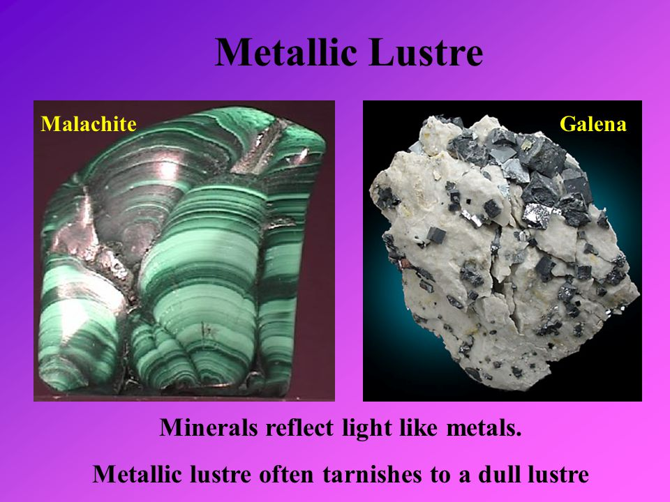 Metallic Lustre Minerals reflect light like metals.