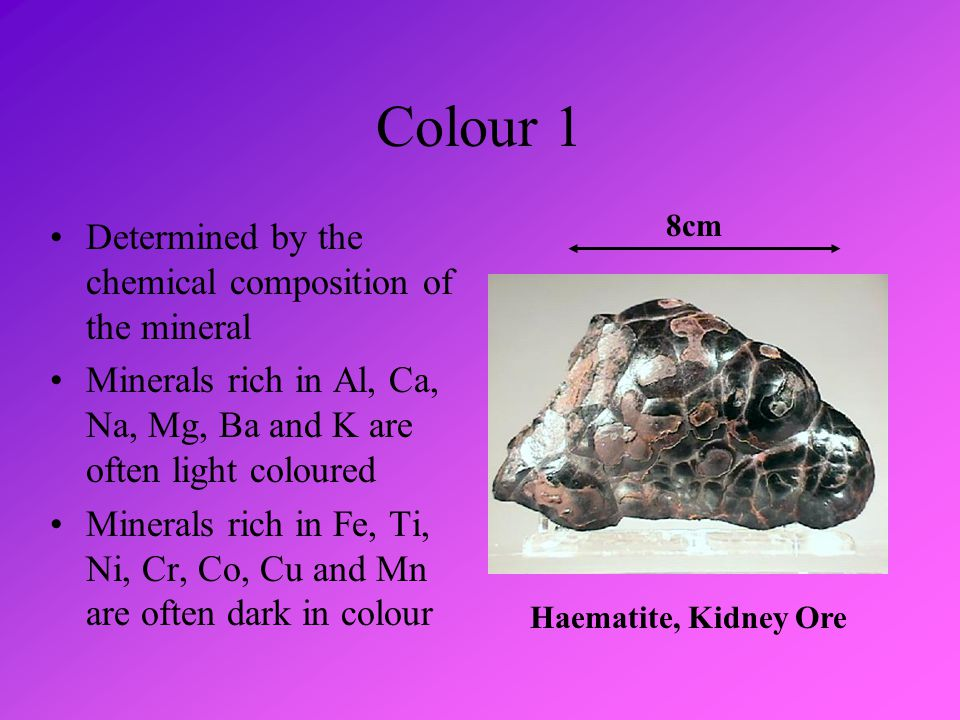 Colour 1 Determined by the chemical composition of the mineral