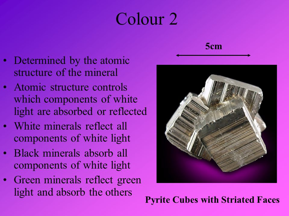Colour 2 Determined by the atomic structure of the mineral
