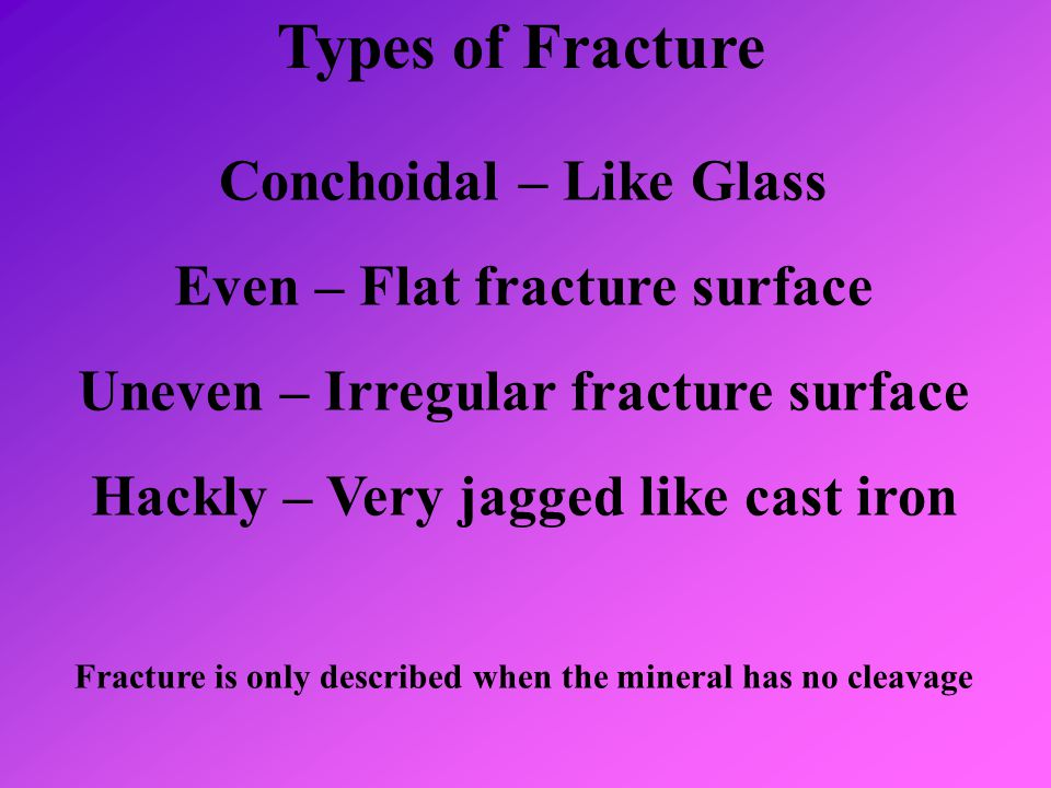 Types of Fracture Conchoidal – Like Glass Even – Flat fracture surface