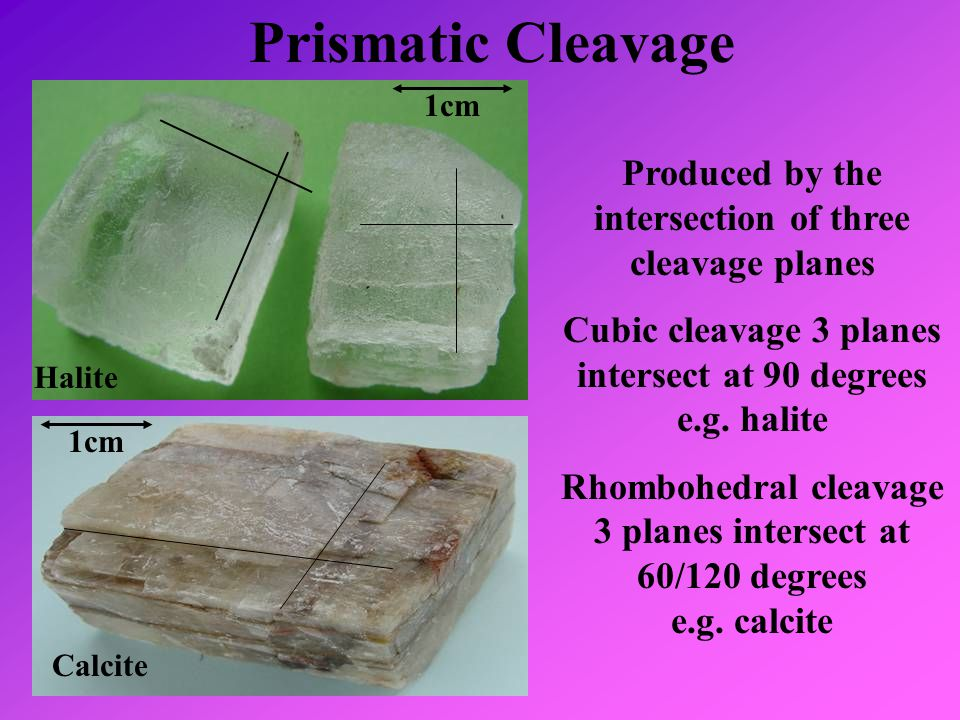 Prismatic Cleavage 1cm. Produced by the intersection of three cleavage planes. Cubic cleavage 3 planes intersect at 90 degrees e.g. halite.