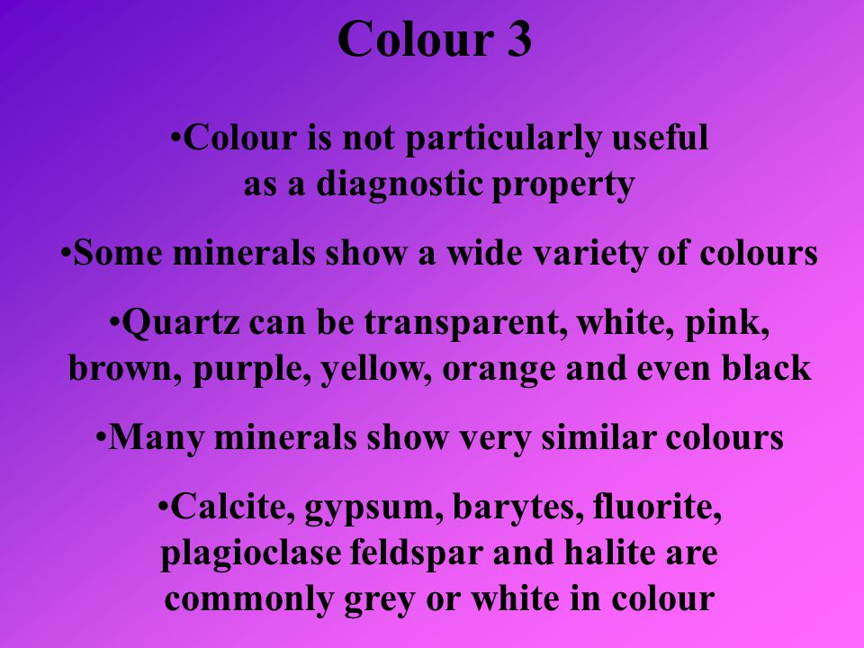 Colour 3 Colour is not particularly useful as a diagnostic property