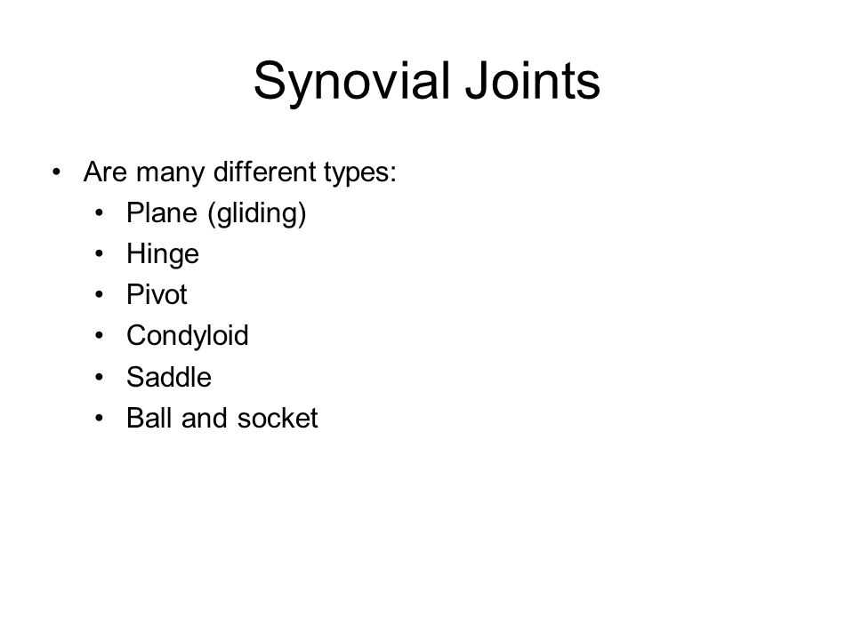 Synovial Joints Are many different types: Plane (gliding) Hinge Pivot