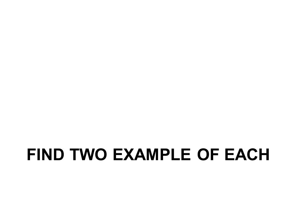 Find Two example of each