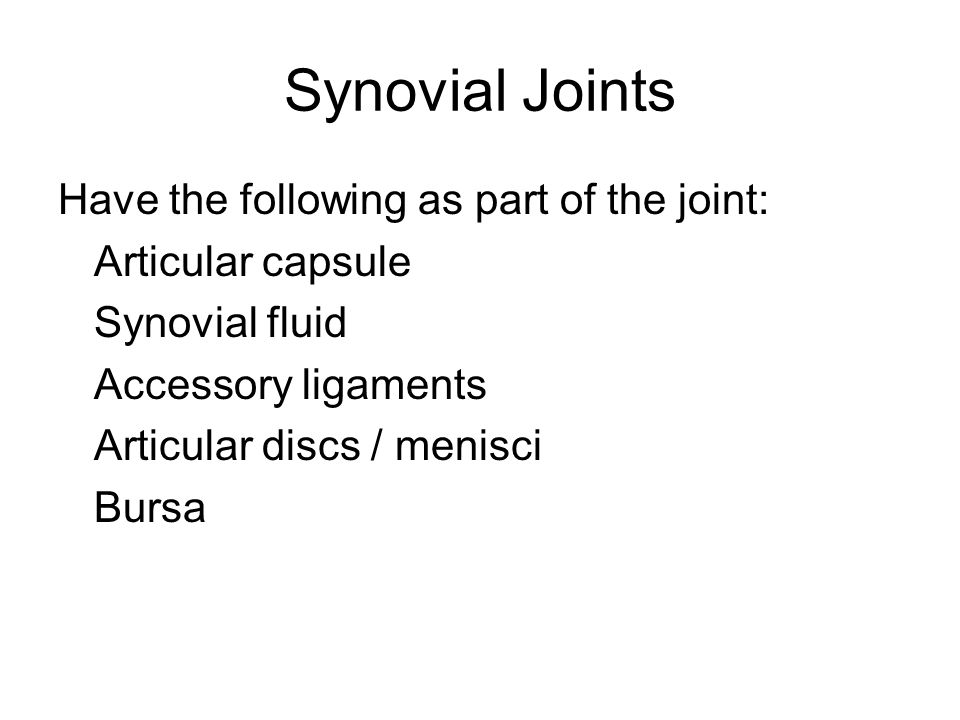 Synovial Joints Have the following as part of the joint: