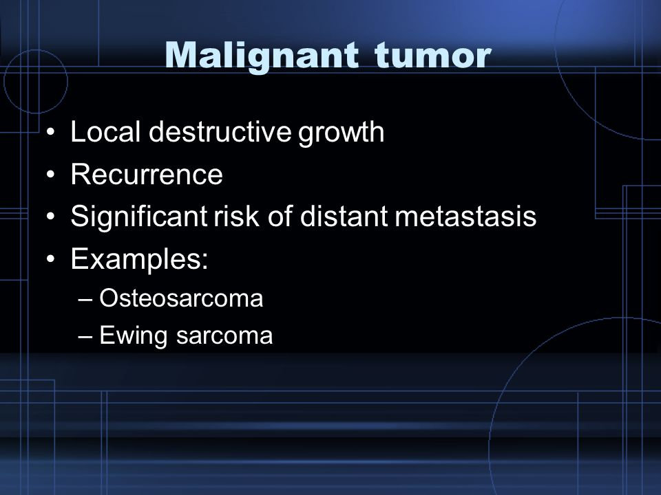 Malignant tumor Local destructive growth Recurrence