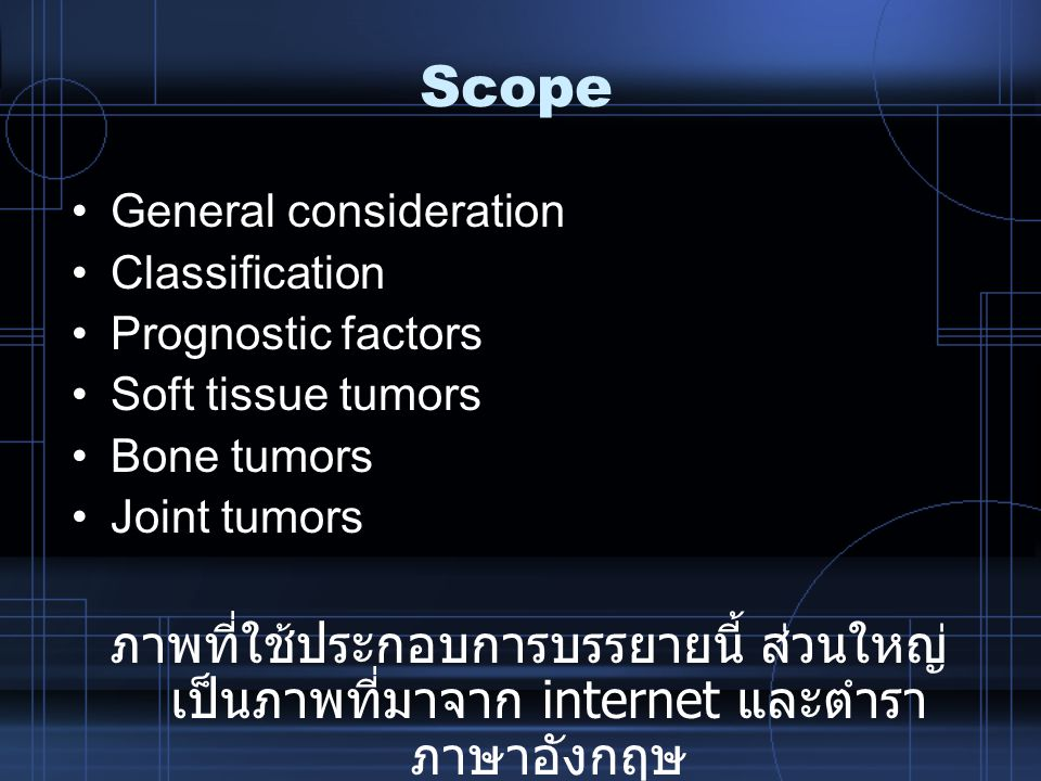 Scope General consideration. Classification. Prognostic factors. Soft tissue tumors. Bone tumors.