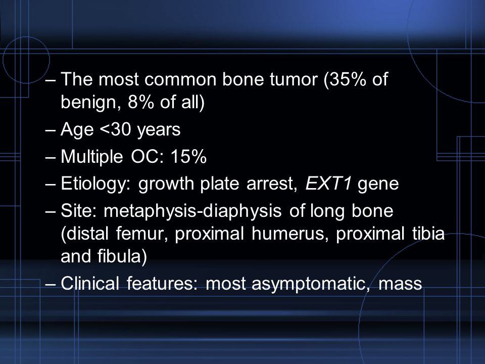 The most common bone tumor (35% of benign, 8% of all)