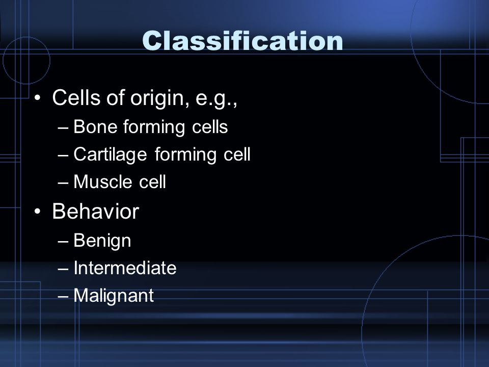 Classification Cells of origin, e.g., Behavior Bone forming cells