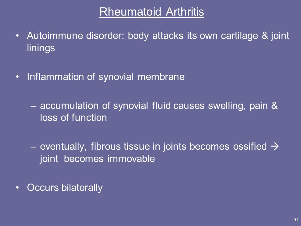Rheumatoid Arthritis Autoimmune disorder: body attacks its own cartilage & joint linings. Inflammation of synovial membrane.