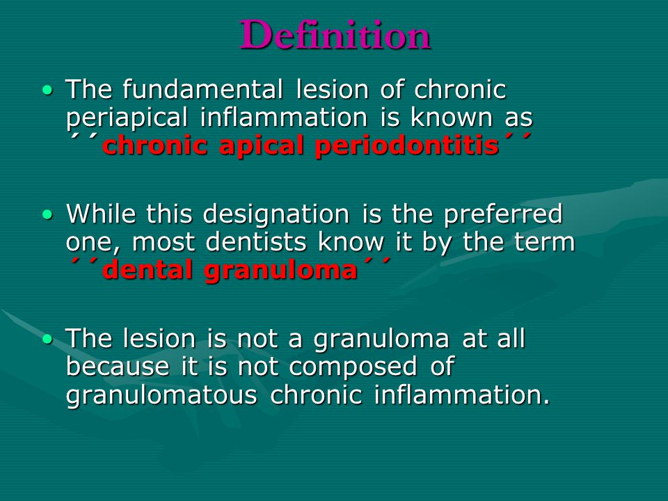 Definition The fundamental lesion of chronic periapical inflammation is known as ´´chronic apical periodontitis´´