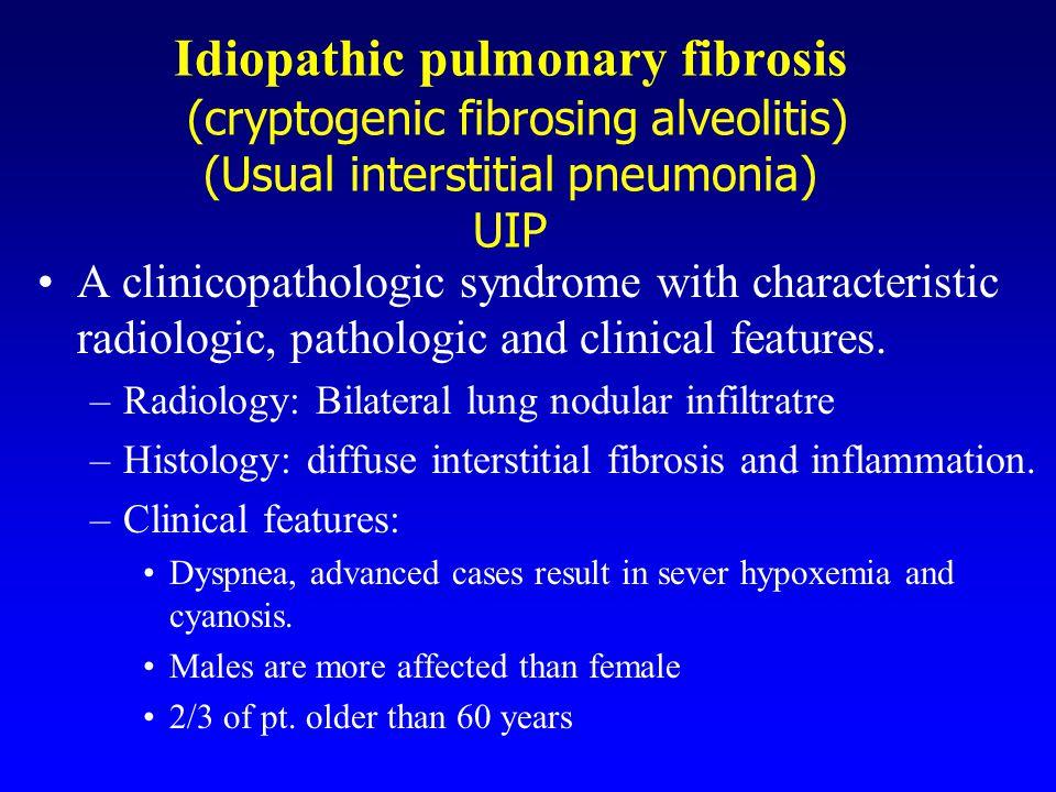 Idiopathic pulmonary fibrosis (cryptogenic fibrosing alveolitis) (Usual interstitial pneumonia) UIP