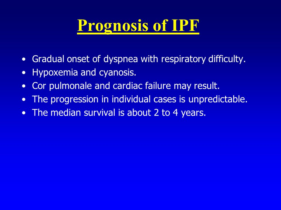 Prognosis of IPF Gradual onset of dyspnea with respiratory difficulty.