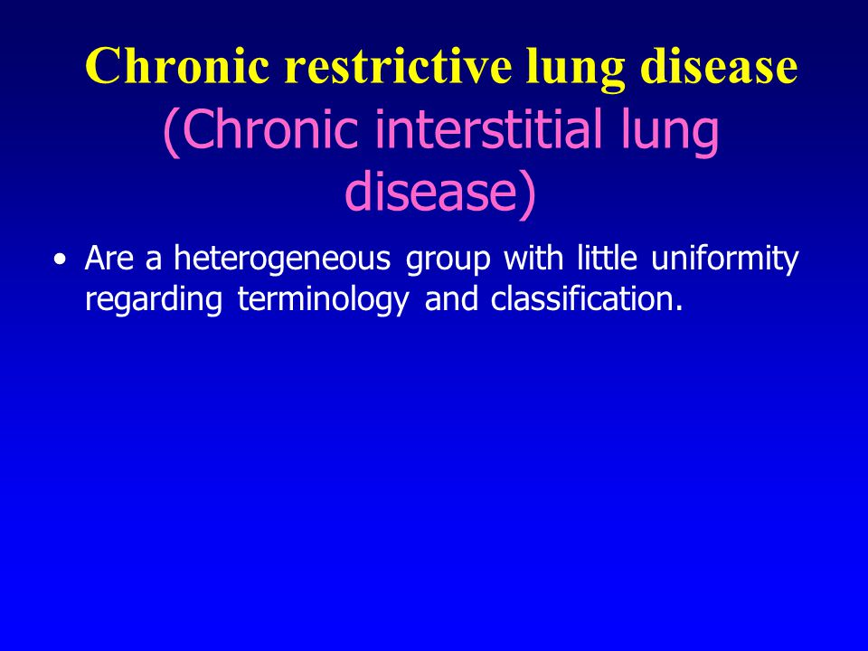 Chronic restrictive lung disease (Chronic interstitial lung disease)
