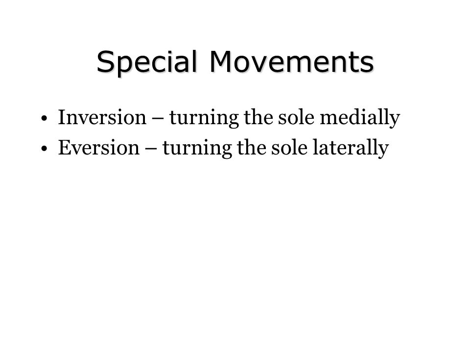 Special Movements Inversion – turning the sole medially