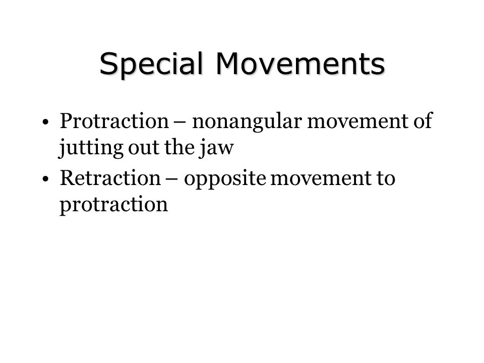 Special Movements Protraction – nonangular movement of jutting out the jaw.