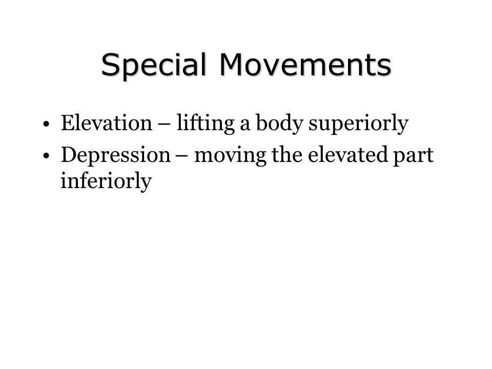 Special Movements Elevation – lifting a body superiorly