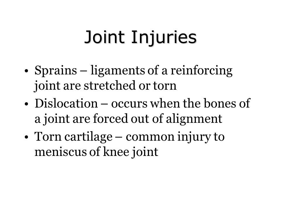Joint Injuries Sprains – ligaments of a reinforcing joint are stretched or torn.