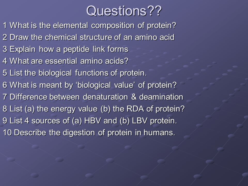 Questions 1 What is the elemental composition of protein