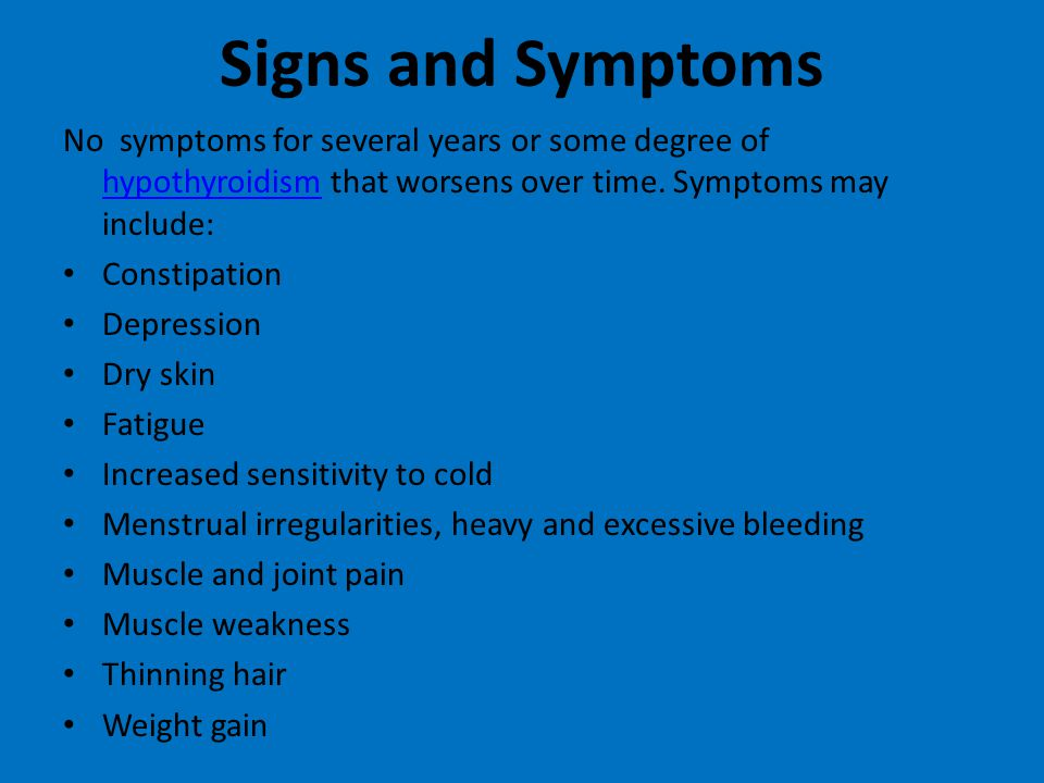 Signs and Symptoms No symptoms for several years or some degree of hypothyroidism that worsens over time. Symptoms may include: