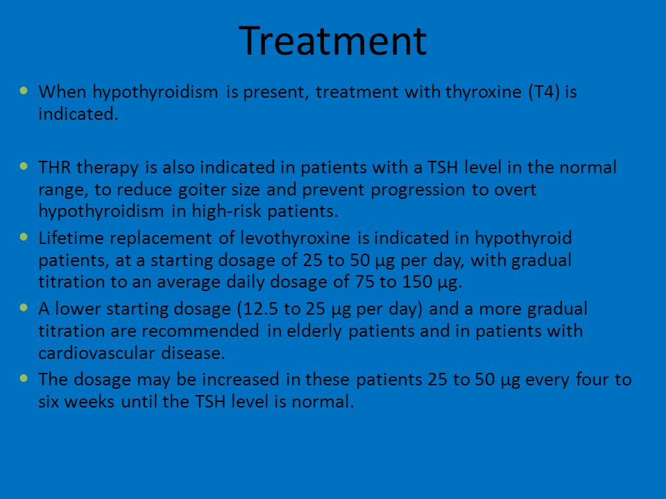 Treatment When hypothyroidism is present, treatment with thyroxine (T4) is indicated.