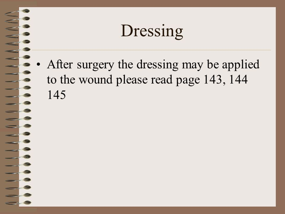 Dressing After surgery the dressing may be applied to the wound please read page 143, 144 145