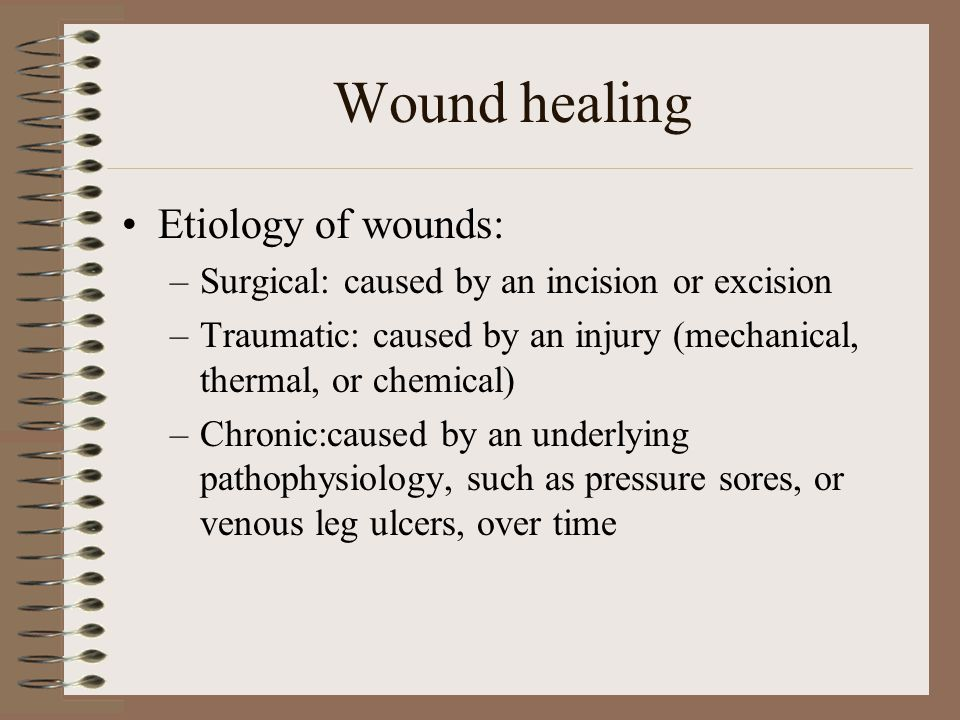 Wound healing Etiology of wounds: