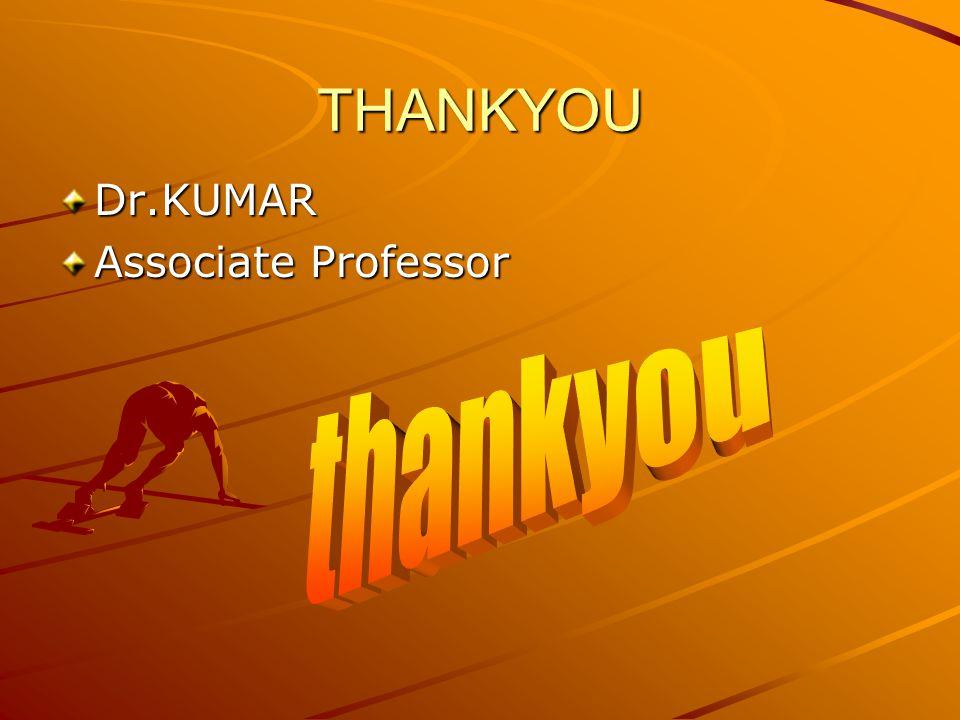 THANKYOU Dr.KUMAR Associate Professor thankyou