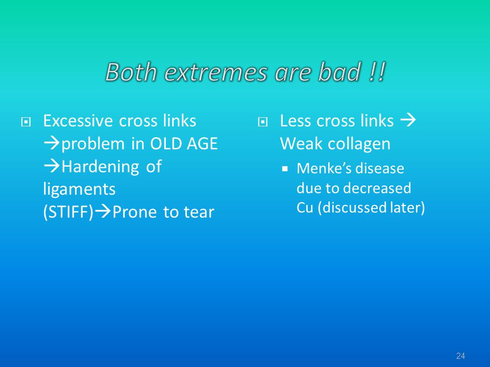 Both extremes are bad !! Excessive cross links problem in OLD AGE Hardening of ligaments (STIFF)Prone to tear.