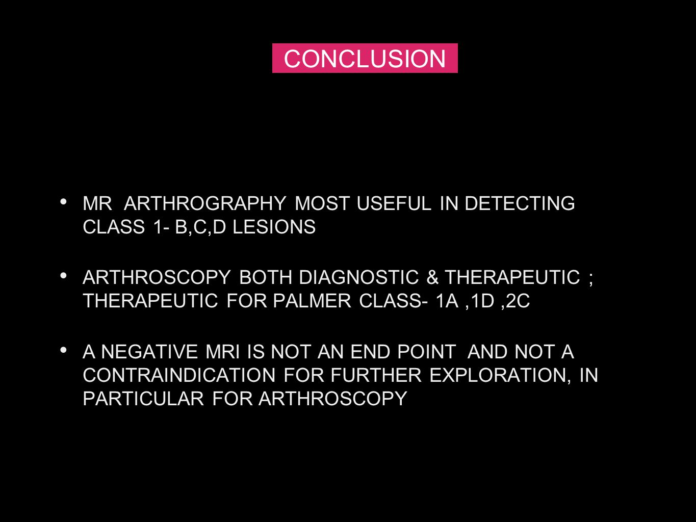 CONCLUSION MR ARTHROGRAPHY MOST USEFUL IN DETECTING CLASS 1- B,C,D LESIONS.