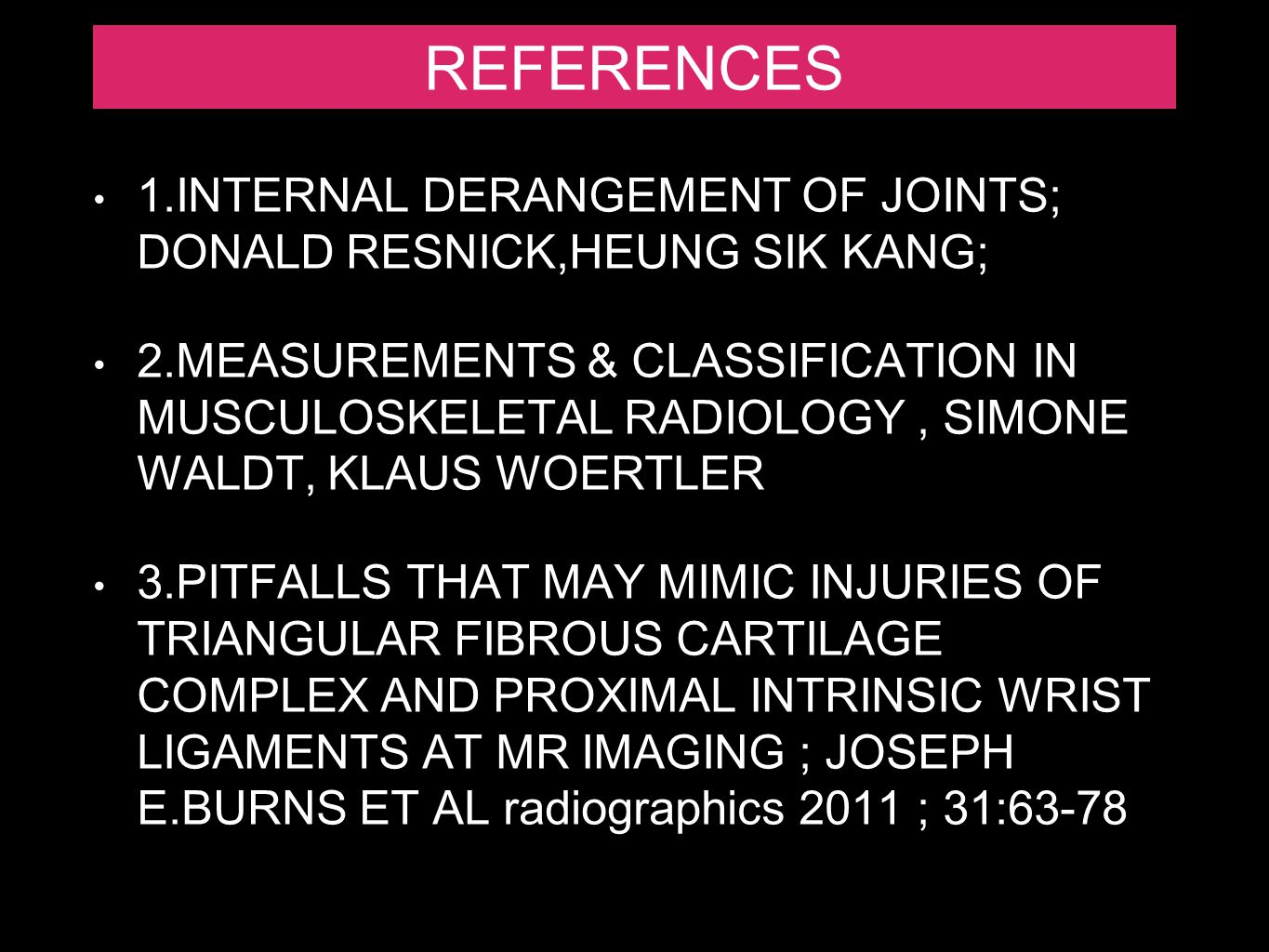 REFERENCES 1.INTERNAL DERANGEMENT OF JOINTS; DONALD RESNICK,HEUNG SIK KANG;