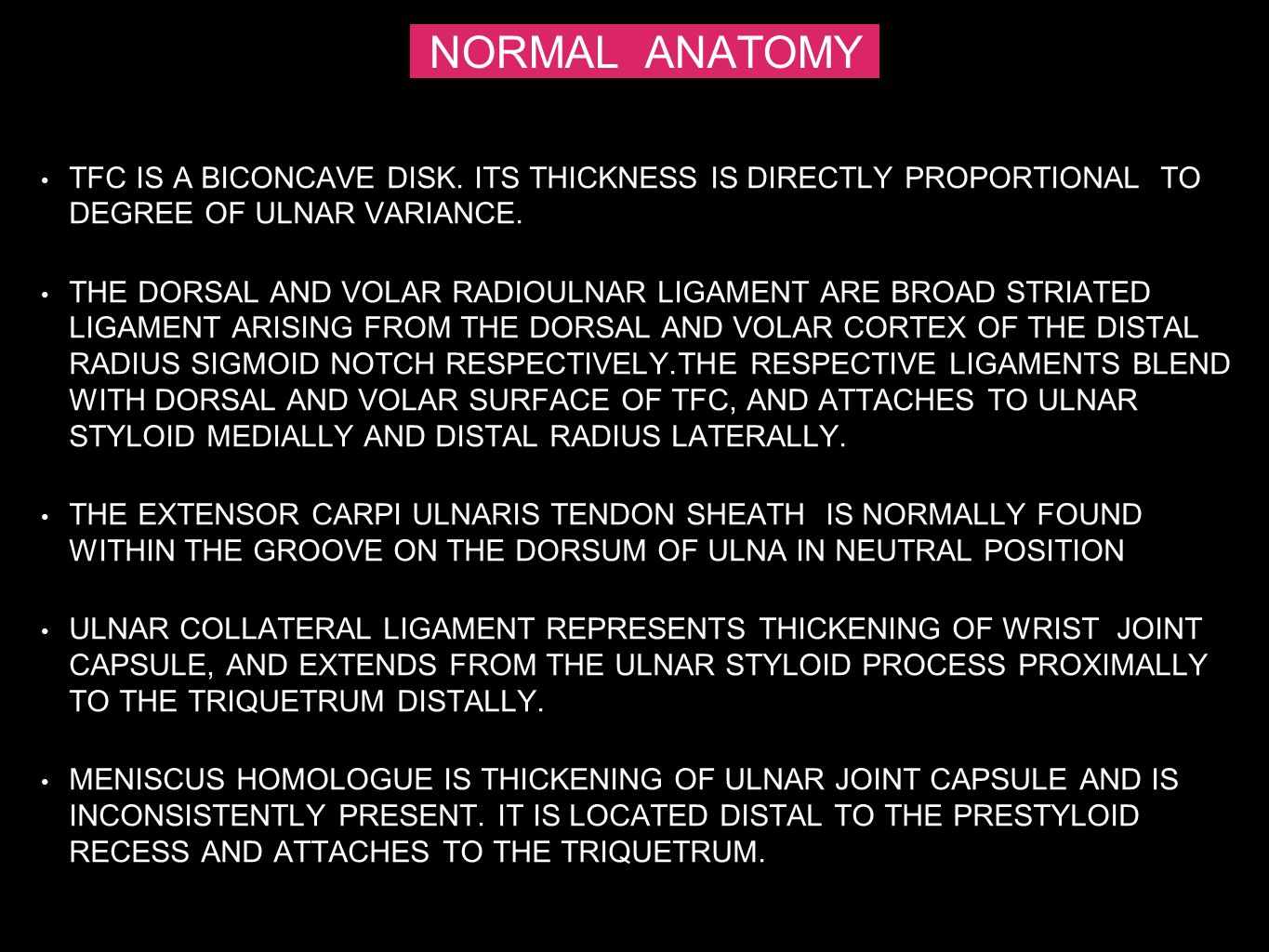 NORMAL ANATOMY TFC IS A BICONCAVE DISK. ITS THICKNESS IS DIRECTLY PROPORTIONAL TO DEGREE OF ULNAR VARIANCE.