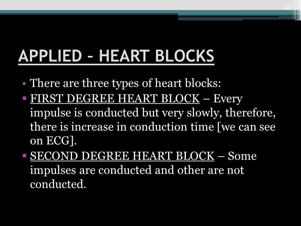 APPLIED – HEART BLOCKS There are three types of heart blocks: