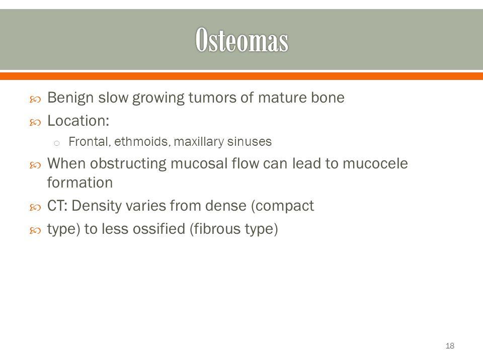 Osteomas Benign slow growing tumors of mature bone Location:
