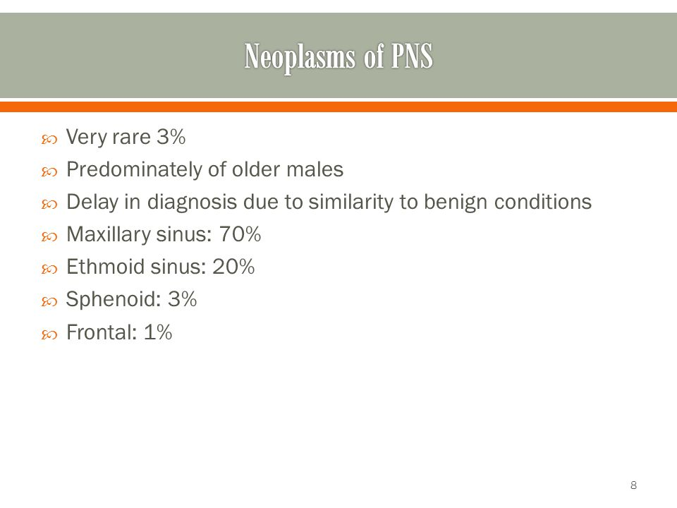 Neoplasms of PNS Very rare 3% Predominately of older males