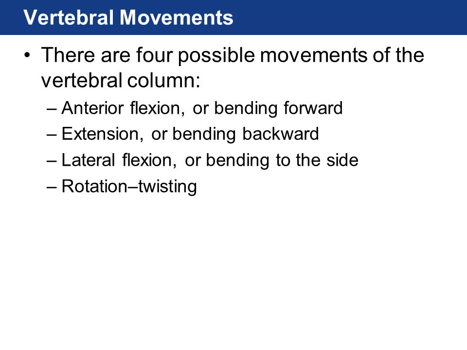 There are four possible movements of the vertebral column: