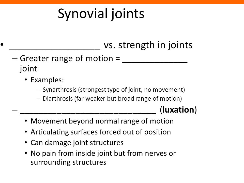 Synovial joints _________________ vs. strength in joints