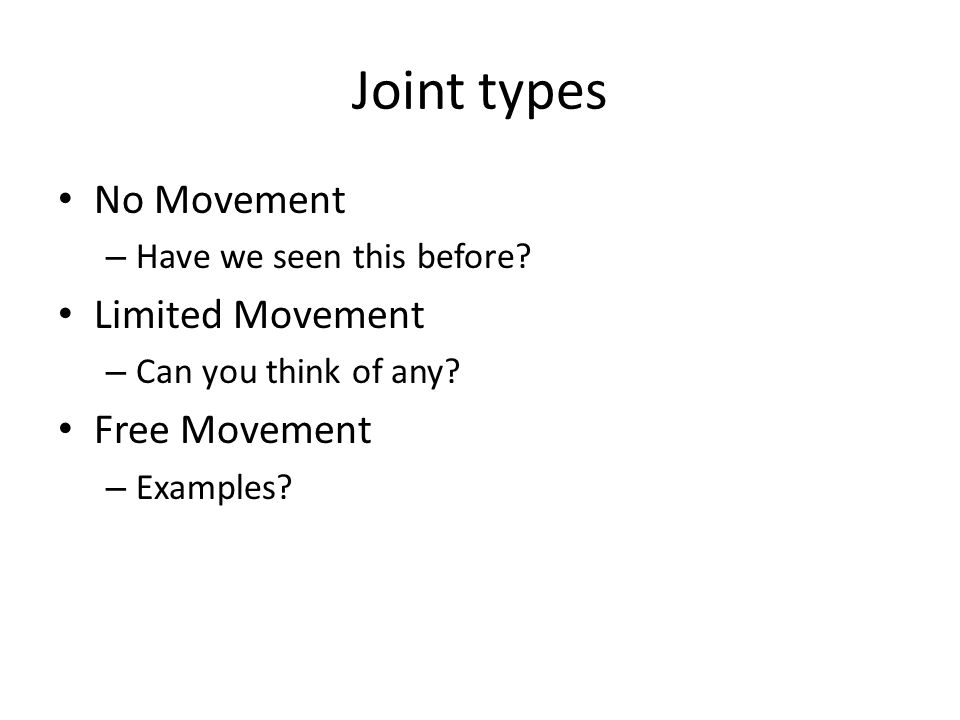 Joint types No Movement Limited Movement Free Movement