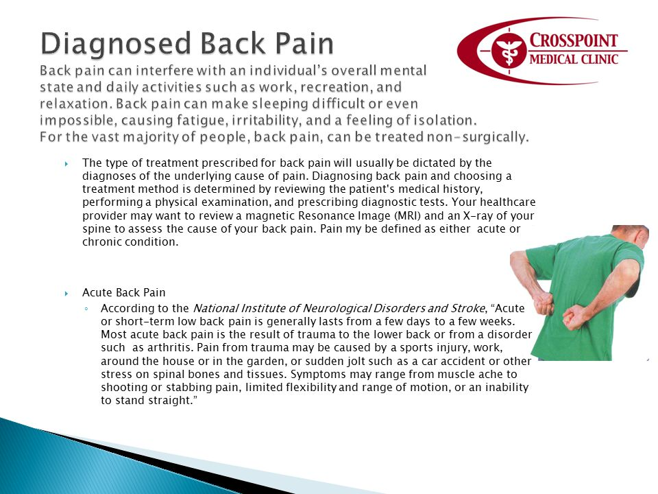 Diagnosed Back Pain Back pain can interfere with an individual's overall mental state and daily activities such as work, recreation, and relaxation. Back pain can make sleeping difficult or even impossible, causing fatigue, irritability, and a feeling of isolation. For the vast majority of people, back pain, can be treated non-surgically.