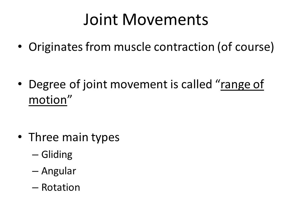 Joint Movements Originates from muscle contraction (of course)