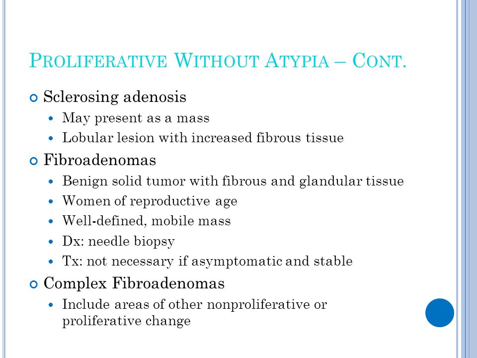 Proliferative Without Atypia – Cont.
