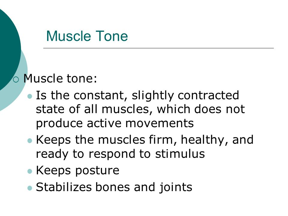 Muscle Tone Muscle tone: