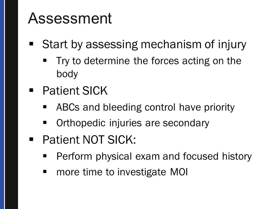 Assessment Start by assessing mechanism of injury Patient SICK