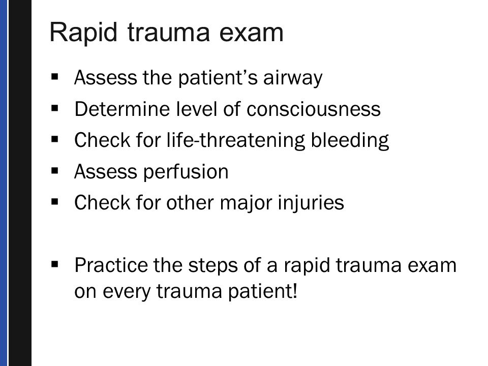 Rapid trauma exam Assess the patient's airway