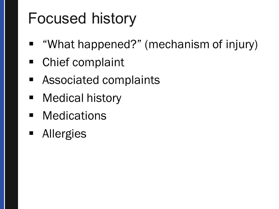Focused history What happened (mechanism of injury) Chief complaint
