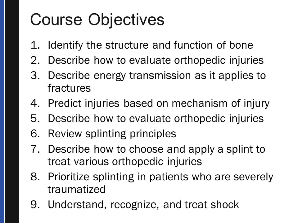 Course Objectives Identify the structure and function of bone