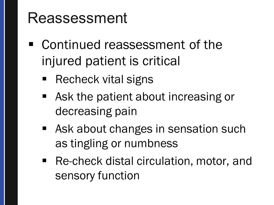Reassessment Continued reassessment of the injured patient is critical
